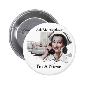 Ask Me Anything  I'm a Nurse Funny Pinback Button