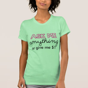 Ask me anything or give me $1 T-Shirt