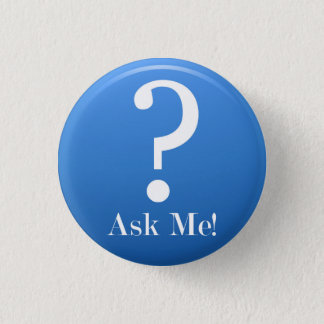 Ask Me - Anything Pinback Button