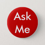 "Ask Me Button for Business, School, Theater etc<br><div class=""desc"">Ask Me Button for Business,  School,  Theater etc</div>"