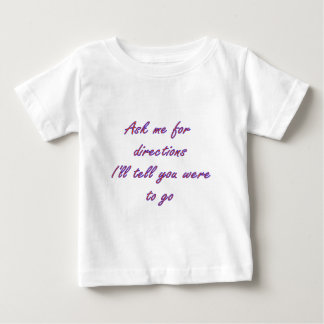 ask me for directions and I'll tell you were to go Baby T-Shirt