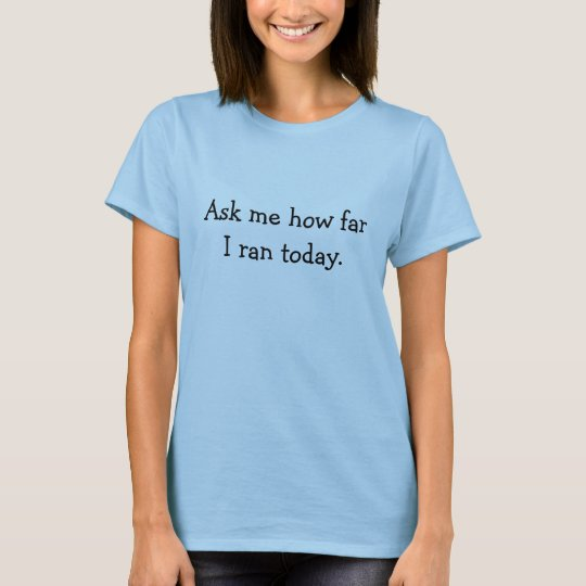 Ask me how far I ran today. T-Shirt