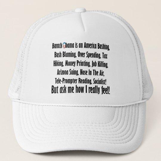 Ask me how I feel about Barack Obama! Trucker Hat