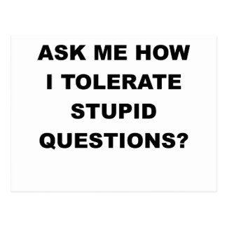 ASK ME HOW I TOLERATE STUPID QUESTIONS.png Postcard
