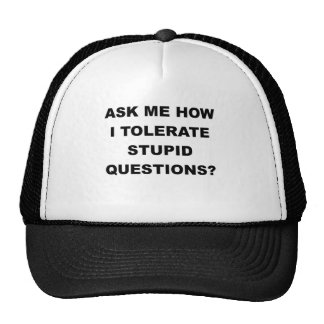 ASK ME HOW I TOLERATE STUPID QUESTIONS.png Trucker Hat