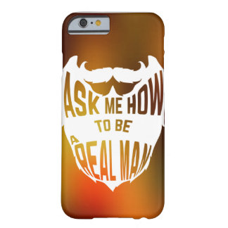 Ask me how to be a real man barely there iPhone 6 case