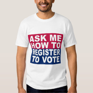 Ask Me How To Register To Vote Tshirts