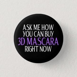 Ask me how you can buy 3d mascara pinback button