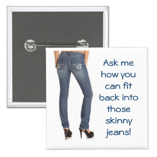 Ask me how you can fit back into those skinny jean 2 inch square button