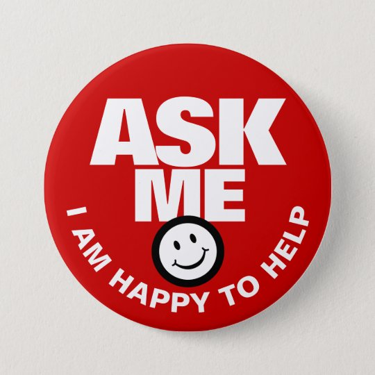 Ask me I am happy to help button | Zazzle.com
