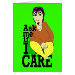 Ask me if I care Birthday Card