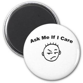 Ask Me If I Care Refrigerator Magnet