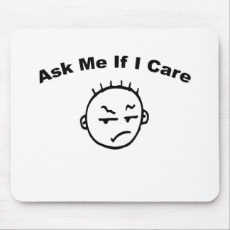 Ask Me If I Care Mouse Pad