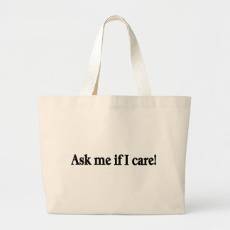 Ask me if I care Tote Bags