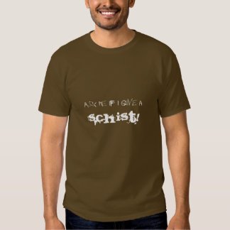 Ask me if I give a Schist... T Shirt