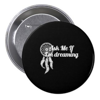 Ask Me If I'm Dreaming Button 3-Inch Black