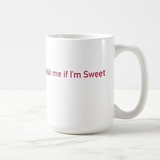 Ask me if I'm Sweet Classic White Coffee Mug