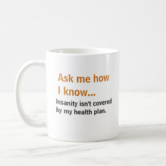 Ask me... Insanity isn't covered by my health plan Classic White Coffee Mug
