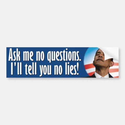 Ask me no question. Anti Obama Bumper Stickers