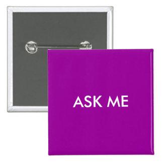 Ask Me Pinback Button