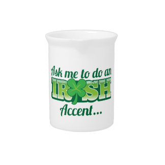 Ask me to do an IRISH Accent! Beverage Pitcher