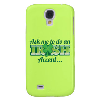 Ask me to do an IRISH Accent! Galaxy S4 Case