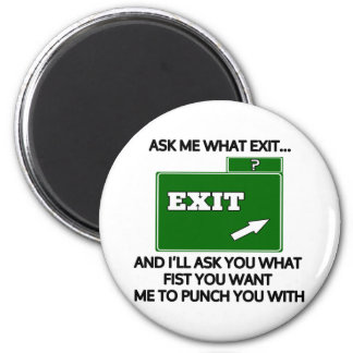 Ask me what exit and ill ask you what fist magnet