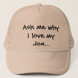 """Ask me why I love my dog..."" Trucker Hat"