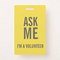 Ask Me Yellow Grey  I'm a Volunteer Badge