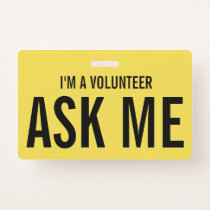 Ask Me Yellow I'm a Volunteer Badge