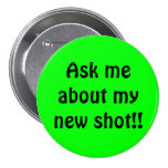 Ask meabout mynew shot!! pinback buttons