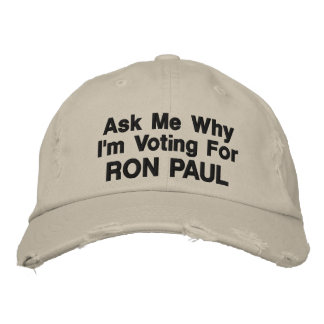 Ask My Why I m Voting for RON PAUL Embroidered Baseball Caps
