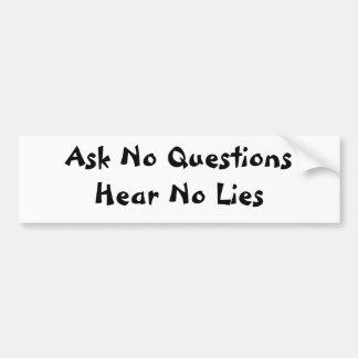 Ask No QuestionsHear No Lies Bumper Sticker