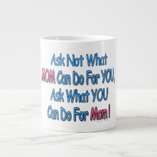 """Ask Not What Mom Can Do For You"" Coffee Mug"