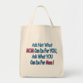 """Ask Not What Mom Can Do For You"" Tote Bag"
