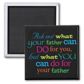 Ask not what your Father can do for you 2 Inch Square Magnet