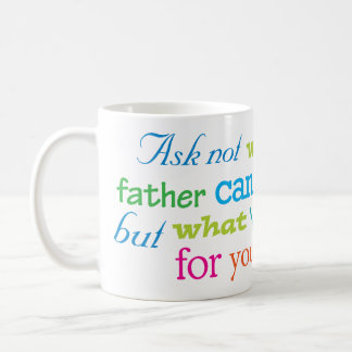 Ask not what your Father can do for you Coffee Mug