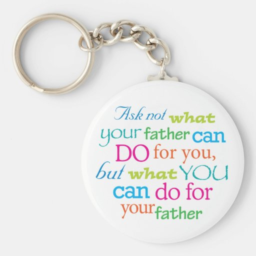 Ask not what your Father can do for you Basic Round Button Keychain