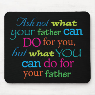 Ask not what your Father can do for you Mouse Pad