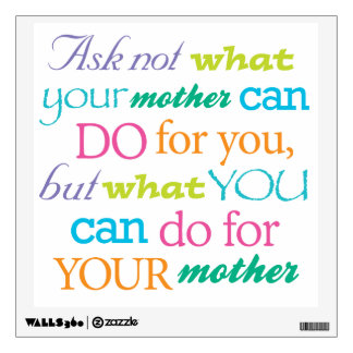 Ask Not What Your Mother Can Do Cute Wall Decal