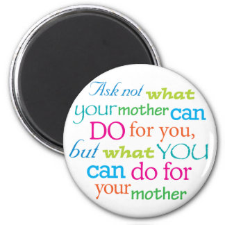 Ask not what your mother can do for you... 2 inch round magnet