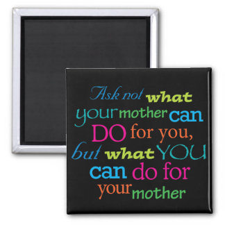 Ask not what your mother can do for you... 2 inch square magnet
