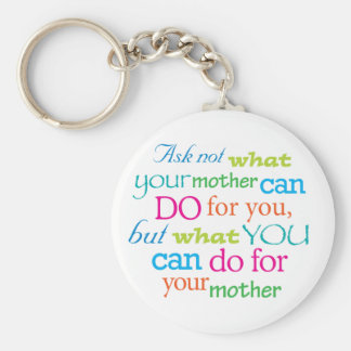 Ask not what your mother can do for you... basic round button keychain