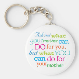 Ask not what your mother can do for you... keychain