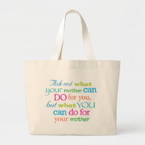 Ask not what your mother can do for you... large tote bag