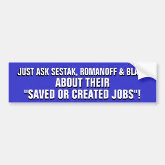 Ask Sestak Romanoff Blago Saved or Created Jobs Bumper Sticker