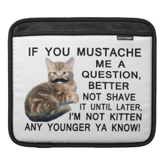 Ask The Kitten With A Mustache A Question iPad Sleeve