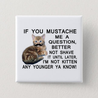Ask The Kitten With A Mustache A Question Pinback Button