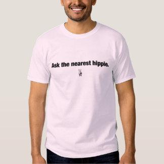 Ask the nearest hippie. t shirt
