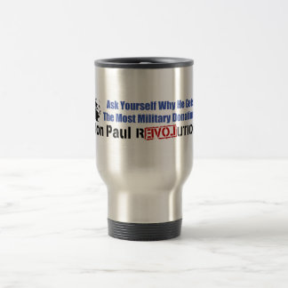 Ask Yourself Why He Gets Most Military Donations Travel Mug